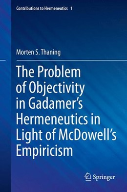Abbildung von Thaning | The Problem of Objectivity in Gadamer's Hermeneutics in Light of McDowell's Empiricism | 1. Auflage | 2015 | beck-shop.de