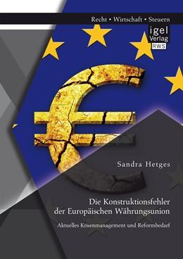 Abbildung von Hetges | Die Konstruktionsfehler der Europäischen Währungsunion: aktuelles Krisenmanagement und Reformbedarf | 2015