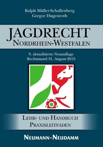 Jagdrecht Nordrhein-Westfalen   Müller-Schallenberg / Hugenroth   9., aktualisierte Auflage, 2015   Buch (Cover)