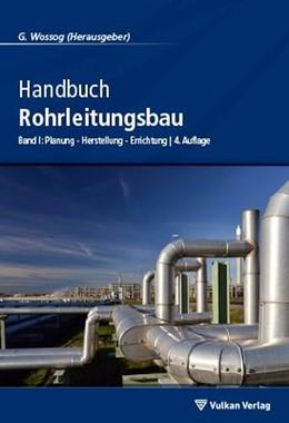 Abbildung von Wossog | Handbuch Rohrleitungsbau 1 | 4. Auflage. | 2016 | Planung - Herstellung - Errich...