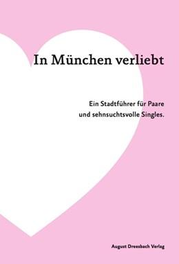 Abbildung von Dreesbach / Greßhake / König | In München verliebt | 1. Auflage | 2016 | Ein Stadtführer für Paare und ...