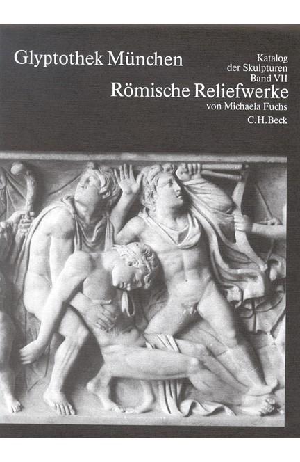 Cover: , Glyptothek München  Bd. VII: Römische Reliefwerke