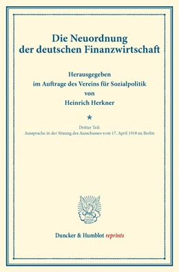 Abbildung von Herkner | Die Neuordnung der deutschen Finanzwirtschaft | 2015 | Dritter Teil: Aussprache in de...