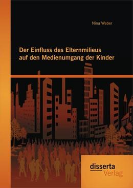 Abbildung von Weber | Der Einfluss des Elternmilieus auf den Medienumgang der Kinder | 1. Auflage | 2015 | beck-shop.de