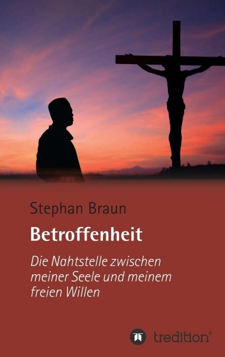 Abbildung von Braun   Betroffenheit - die Nahtstelle zwischen meiner Seele und meinem freien Willen   2015