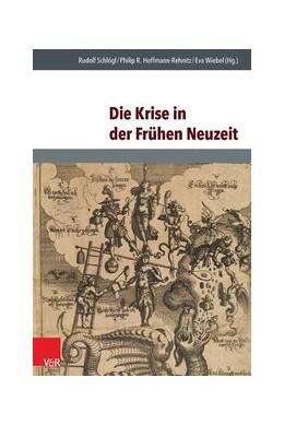 Abbildung von Schlögl / Hoffmann-Rehnitz / Wiebel | Die Krise in der Frühen Neuzeit | 2016 | Band 026