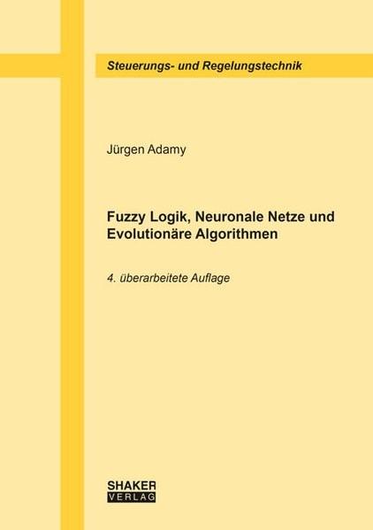 Fuzzy Logik, Neuronale Netze und Evolutionäre Algorithmen | Adamy | 4., überarbeitete Auflage, 2015 | Buch (Cover)
