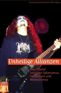 Abbildung von Dornbusch / Killguss | Unheilige Allianzen | 3., korrigierte Auflage | 2007 | Black Metal zwischen Satanismu...