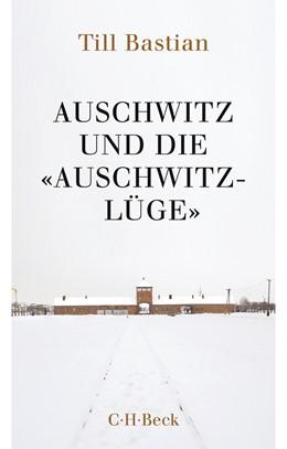 Abbildung von Bastian, Till | Auschwitz und die 'Auschwitz-Lüge' | 6., überarbeitete und aktualisierte Auflage | 2016 | Massenmord, Geschichtsfälschun... | 1058