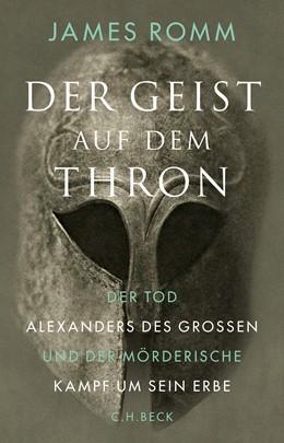 Abbildung von Romm, James | Der Geist auf dem Thron | 2016 | Der Tod Alexanders des Großen ...