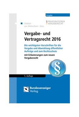 Abbildung von Dieblich / von Wietersheim / Zeiss | Vergabe- und Vertragsrecht 2016 | 5., vollständig überarbeitete Auflage | 2017 | Die wichtigsten Vorschriften f...