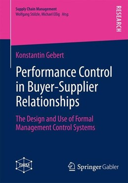 Abbildung von Gebert | Performance Control in Buyer-Supplier Relationships | 2014 | 2013 | The Design and Use of Formal M...