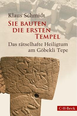 Abbildung von Schmidt, Klaus   Sie bauten die ersten Tempel   2016   Das rätselhafte Heiligtum am G...   6239