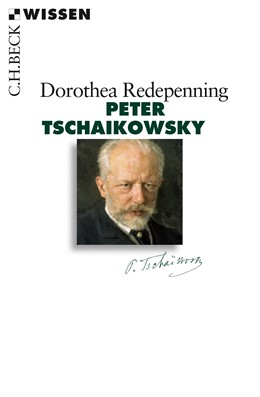Abbildung von Redepenning, Dorothea   Peter Tschaikowsky   1. Auflage   2016   2855   beck-shop.de