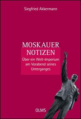 Abbildung von Akkermann | Moskauer Notizen | 2015 | 2015 | Über ein Welt-Imperium am Vora...