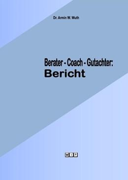 Abbildung von Wuth | Berater-Coach-Gutachter: Bericht | 2015