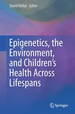 Abbildung von Hollar | Epigenetics, the Environment, and Children's Health Across Lifespans | 1st ed. 2016 | 2016