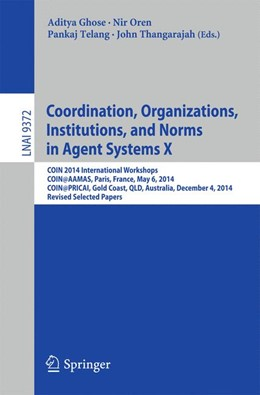 Abbildung von Ghose / Oren / Telang / Thangarajah | Coordination, Organizations, Institutions, and Norms in Agent Systems X | 1st ed. 2015 | 2015 | COIN 2014 International Worksh...