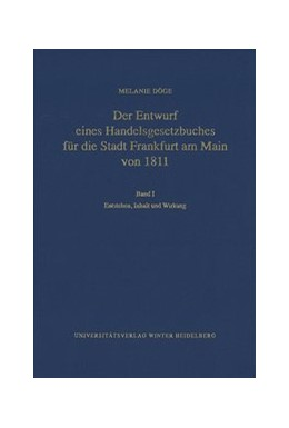Abbildung von Döge | Der Entwurf eines Handelsgesetzbuches für die Stadt Frankfurt am Main von 1811 / Entstehen, Inhalt und Wirkung | 2016