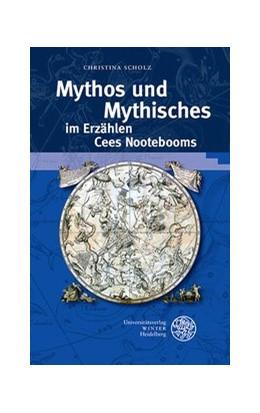 Abbildung von Scholz | Mythos und Mythisches im Erzählen Cees Nootebooms | 2016 | 344