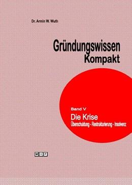Abbildung von Wuth | Gründungswissen Kompakt Band V | 2015 | Die Krise Überschuldung-Restru...
