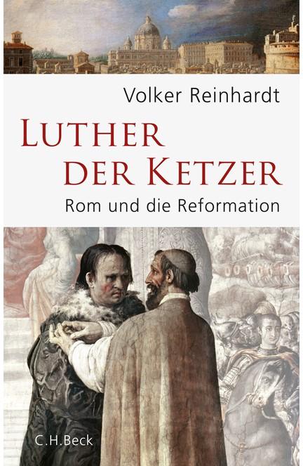 Cover: Volker Reinhardt, Luther, der Ketzer