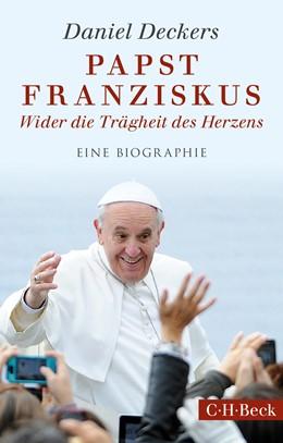 Abbildung von Deckers, Daniel | Papst Franziskus | 2016 | Wider die Trägheit des Herzens | 6220