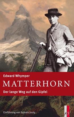 Abbildung von Whymper | Matterhorn | 3. Auflage | 2014 | Der lange Weg auf den Gipfel
