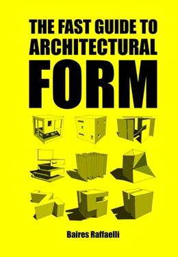 Abbildung von Raffaelli | The Fast Guide to Architectural Form | 1. Auflage | 2016 | beck-shop.de