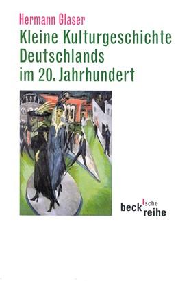 Abbildung von Glaser, Hermann | Kleine Kulturgeschichte Deutschlands im 20. Jahrhundert | 1. Auflage | 2002 | 1480 | beck-shop.de