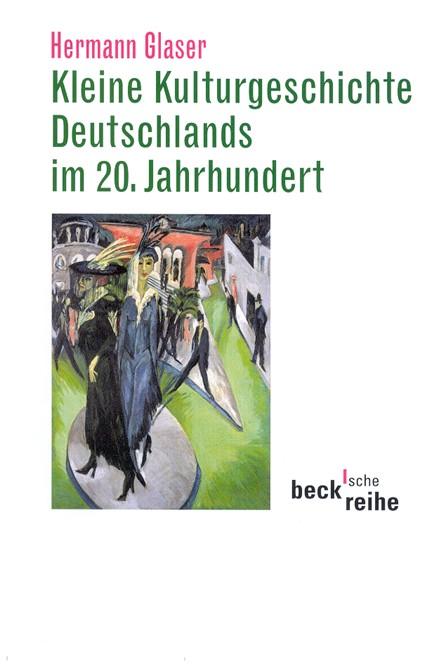 Cover: Hermann Glaser, Kleine Kulturgeschichte Deutschlands im 20. Jahrhundert