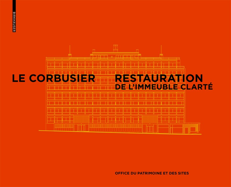 Le Corbusier & Pierre Jeanneret - Restauration de l'Immeuble Clarté, Genève   Office du patrimoine et des sites, 2016   Buch (Cover)