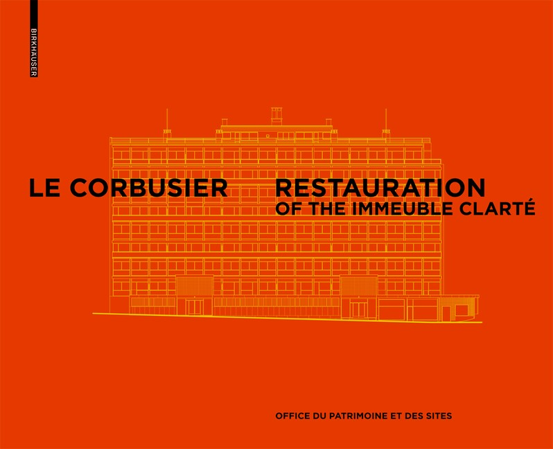 Le Corbusier & Pierre Jeanneret - Restoration of the Clarté Building, Geneva | Office du patrimoine et des sites, 2016 | Buch (Cover)