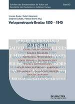 Verlagsmetropole Breslau 1800 – 1945 | Bonter / Haberland / Lokatis / Blume, 2015 | Buch (Cover)