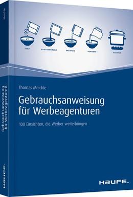 Abbildung von Meichle | Gebrauchsanweisung für Werbeagenturen | 2016 | 100 Einsichten, die Werber wei...