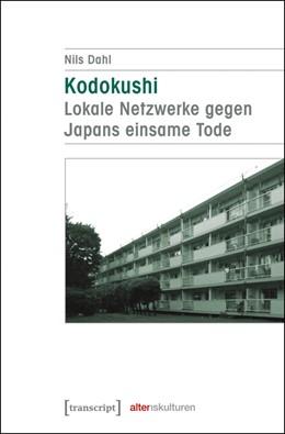 Abbildung von Dahl | Kodokushi - Lokale Netzwerke gegen Japans einsame Tode | 1. Auflage | 2016 | 10 | beck-shop.de