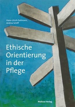Abbildung von Dallmann / Schiff | Ethische Orientierung in der Pflege | 1. Auflage | 2016 | beck-shop.de