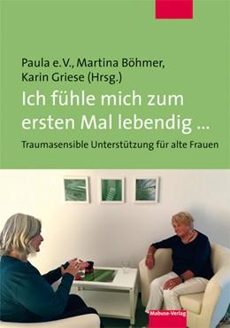 Abbildung von Böhmer / Griese / | Ich fühle mich zum ersten Mal lebendig ... | 2016 | Traumasensible Unterstützung f...