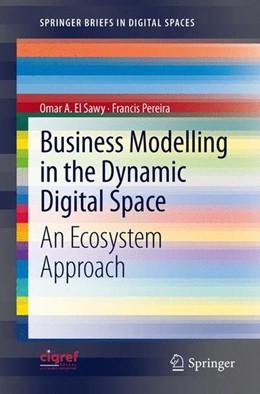 Abbildung von El Sawy / Pereira | Business Modelling in the Dynamic Digital Space | 2013 | 2012 | An Ecosystem Approach