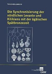 Die Synchronisierung der nördlichen Levante und Kilikiens mit der ägäischen Spätbronzezeit   Mühlenbruch, 2009   Buch (Cover)