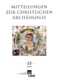 Abbildung von / Österreichische Akademie d. Wissenschaften | Mitteilungen zur Christlichen Archäologie Band 15 | 2009