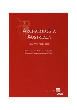 Abbildung von / Institut für Ur- u. Frühgeschichte Universität Wien | Archaeologia Austriaca Band 97-98/2013-2014 | 2015 | Zeitschrifte zur Archäologie E... | 97-98