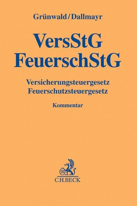 Versicherungsteuergesetz, Feuerschutzsteuergesetz: VersStG, FeuerschStG | Grünwald / Dallmayr, 2016 | Buch (Cover)