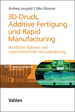 Abbildung von Leupold / Glossner | 3D-Druck, Additive Fertigung und Rapid Manufacturing | 2016 | Rechtlicher Rahmen und unterne...