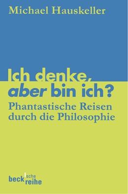 Abbildung von Hauskeller, Michael | Ich denke, aber bin ich? | 2. Auflage | 2004 | Phantastische Reisen durch die... | 1529