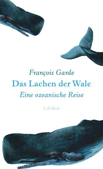 Cover: François Garde, Das Lachen der Wale