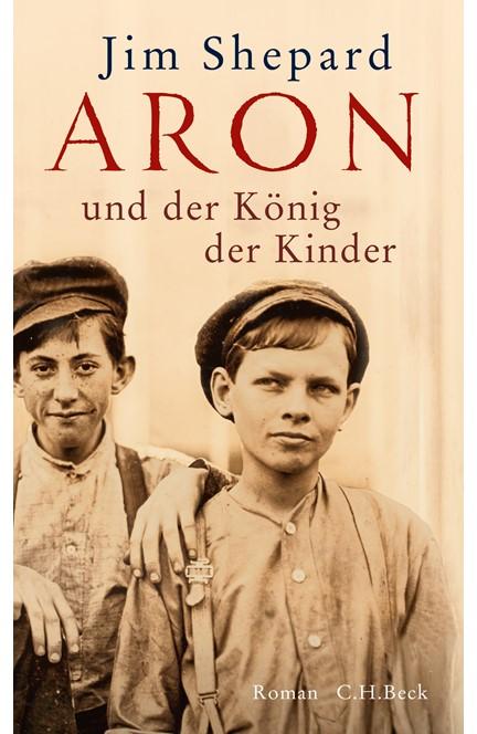 Cover: Jim Shepard, Aron und der König der Kinder