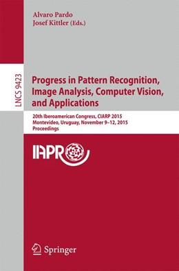 Abbildung von Pardo / Kittler | Progress in Pattern Recognition, Image Analysis, Computer Vision, and Applications | 1. Auflage | 2015 | 9423 | beck-shop.de
