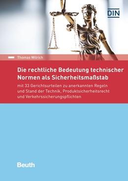 Abbildung von Wilrich   Die rechtliche Bedeutung technischer Normen als Sicherheitsmaßstab   2017   mit 33 Gerichtsurteilen zu ane...