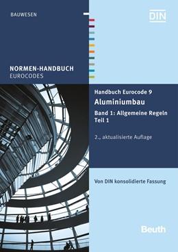 Abbildung von DIN e.V.   Handbuch Eurocode 9 - Aluminiumbau   2., aktualisierte Auflage   2015   Band 1: Allgemeine Regeln Teil...